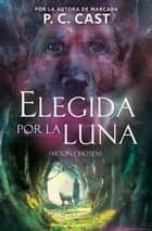 Elegida por la luna ebook by P.C. Cast