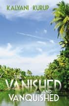 The Vanished and Vanquished ebook by Kalyani Kurup