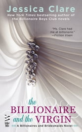 The Billionaire and the Virgin - A Billionaires and Bridesmaids Novel ebook by Jessica Clare