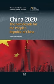 China 2020 - The Next Decade for the People's Republic of China ebook by Kerry Brown