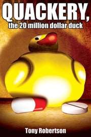 Quackery, the 20 million dollar duck ebook by Tony Robertson