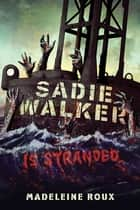 Sadie Walker Is Stranded - A Zombie Novel ebook by Madeleine Roux