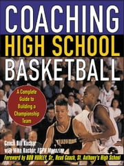 Coaching High School Basketball: A Complete Guide to Building a Championship Team ebook by Kuchar, Bill