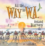 All the Way to W.A. - Our Search for Uncle Kev ebook by Roland Harvey