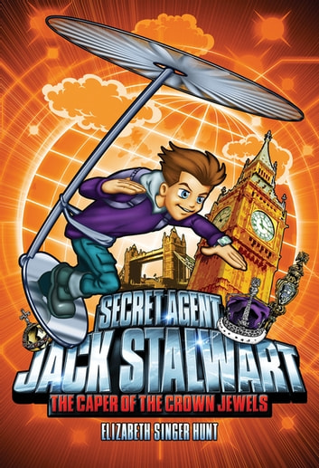 Secret Agent Jack Stalwart: Book 4: The Caper of the Crown Jewels: England ebook by Elizabeth Singer Hunt