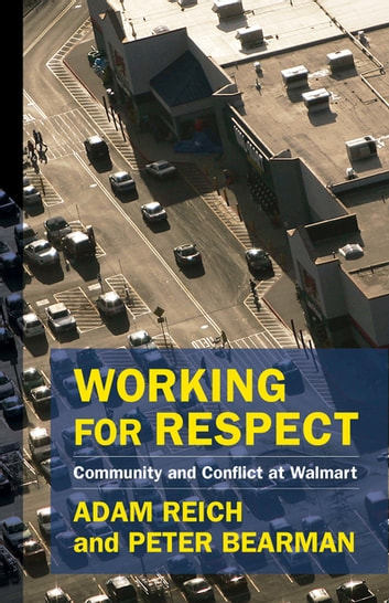 Working for Respect - Community and Conflict at Walmart ebook by Adam Reich,Peter Bearman