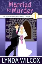 Married to Murder - The Verity Long Mysteries, #4 ebook by Lynda Wilcox