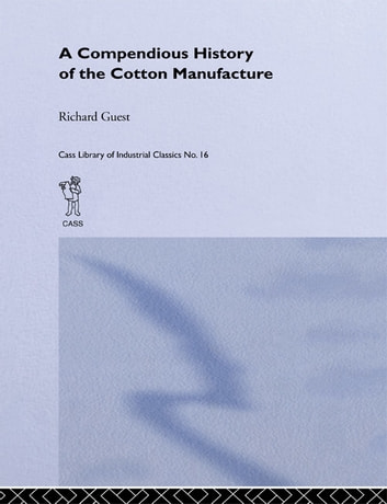 History of the Cotton Manufacture in Great Britain ebook by Edward Baines