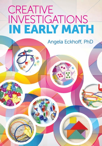 Creative Investigations in Early Math ebook by Angela Eckhoff, Ph.D