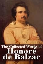 The Collected Works of Honoré de Balzac ebook by Honoré de Balzac