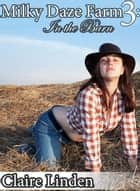 Milky Daze Farm 3: In the Barn (Lactation and Breeding Erotica) ebook by