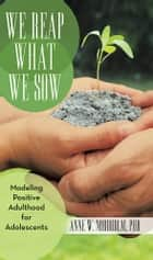 We Reap What We Sow ebook by Anne W. Nordholm, PhD