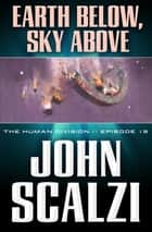 The Human Division #13: Earth Below, Sky Above ebook by John Scalzi