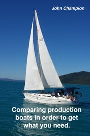 Comparing Production Boats in Order to Get What You Need ebook by John Champion
