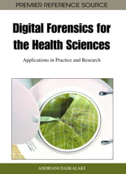 Digital Forensics for the Health Sciences - Applications in Practice and Research ebook by Andriani Daskalaki