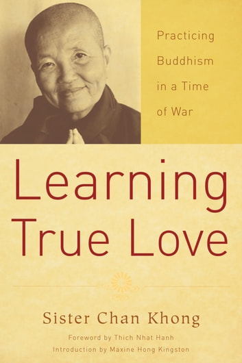 Learning True Love - Practicing Buddhism in a Time of War ebook by Sister Chan Khong