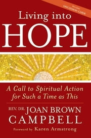 Living into Hope - A Call to Spiritual Action for Such a Time as This ebook by Rev. Dr. Joan Brown Campbell,Karen Armstrong