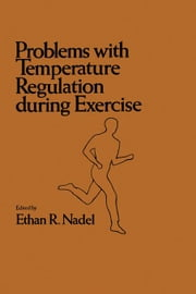 Problems with Temperature Regulation During Exercise ebook by Nadel, Ethan