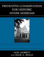 Preventive Conservation for Historic House Museums ebook by Jane Merritt,Julie A. Reilly