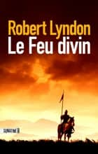Le Feu divin ebook by Robert LYNDON, Élodie LEPLAT