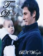 Trey's Daddies ebook by B.K. Wright