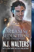 Dreams of Seduction ebook by N.J. Walters