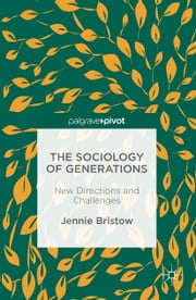 The Sociology of Generations - New Directions and Challenges ebook by Jennie Bristow