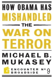How Obama Has Mishandled the War on Terror ebook by Michael Bernard Mukasey