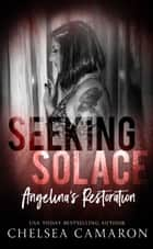 Seeking Solace - Angelina's Restoration ebook by Chelsea Camaron