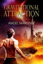 Gravitational Attraction ebook by Angel Martinez