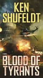 Blood of Tyrants - A Novel ebook by Ken Shufeldt