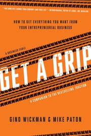 Get A Grip - An Entrepreneurial Fable . . . Your Journey to Get Real, Get Simple, and Get Results ebook by Kobo.Web.Store.Products.Fields.ContributorFieldViewModel