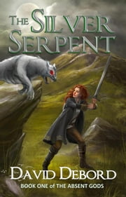 The Silver Serpent - The Absent Gods, #1 ebook by David Debord
