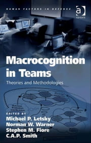 Macrocognition in Teams - Theories and Methodologies ebook by Dr C A P Smith,Dr Norman W Warner,Dr Stephen M Fiore,Dr Michael P Letsky,Professor Don Harris,Dr Eduardo Salas,Professor Neville A Stanton