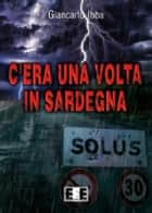 C'era una volta in Sardegna ebook by Giancarlo Ibba