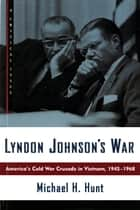Lyndon Johnson's War ebook by Michael H. Hunt