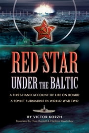 Red Star Under the Baltic - A Firsthand Account of Life on board a Soviet Submarine in World War 2 電子書 by Viktor Korzh