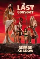 The Last Consort ebook by George Shadow