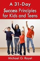 A 31-Day Success Principles for Kids and Teens ebook by Michael Rayel