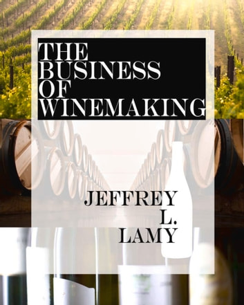 Business of Winemaking ebook by Jeffrey L. Lamy