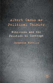 Albert Camus as Political Thinker - Nihilisms and the Politics of Contempt ebook by Dr Samantha Novello