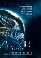 Aliens: Bug Hunt ebook by Jonathan Maberry