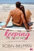 Keeping Mr. Right Now - A Kisses in the Sand Novel ebook by Robin Bielman
