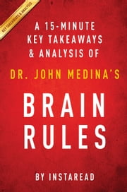 Brain Rules: by Dr. John Medina | A 15-minute Key Takeaways & Analysis - 12 Principles for Surviving and Thriving at Work, Home, and School ebook by Instaread