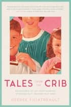 Tales from the Crib - Adventures of an Over-sharing, Stressed-Out, Modern-Day Mom ebook by DeeDee Filiatreault