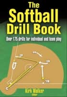 Softball Drill Book, The ebook by Walker,Kirk