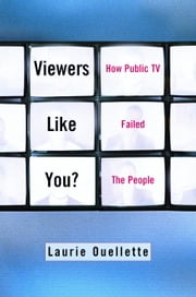 Viewers Like You - How Public TV Failed the People ebook by Laurie Oullette