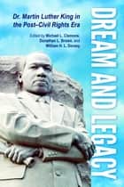 Dream and Legacy - Dr. Martin Luther King in the Post-Civil Rights Era ebook by Michael L. Clemons, Donathan L. Brown, William H. L. Dorsey