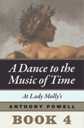 At Lady Molly's - Book 4 of A Dance to the Music of Time ebook by Anthony Powell