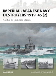 Imperial Japanese Navy Destroyers 1919–45 (2) - Asashio to Tachibana Classes ebook by Mark Stille,Mr Paul Wright